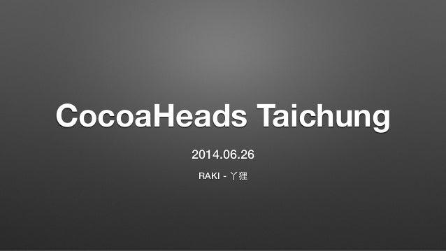 CocoaHeads Taichung 2014.06.26 RAKI - 丫狸