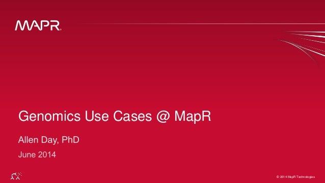 © 2014 MapR Technologies 1© 2014 MapR Technologies Genomics Use Cases @ MapR