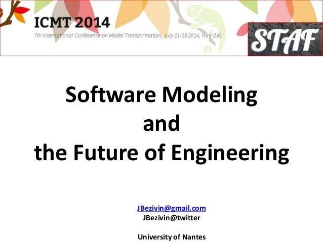 Software Modeling and the Future of Engineering JBezivin@gmail.com JBezivin@twitter University of Nantes