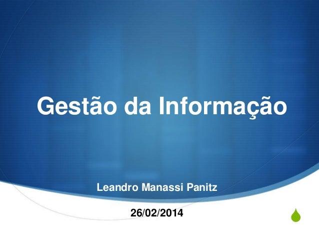 S Gestão da Informação Leandro Manassi Panitz 26/02/2014
