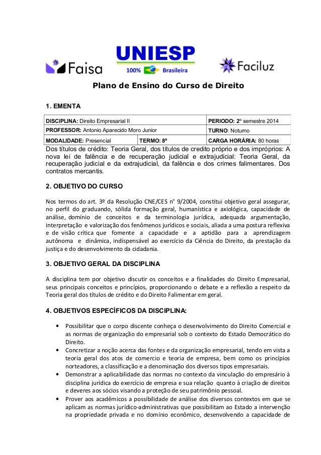Plano de Ensino do Curso de Direito 1. EMENTA Dos títulos de crédito: Teoria Geral, dos títulos de credito próprio e dos i...