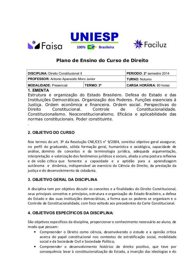 Plano de Ensino do Curso de Direito 1. EMENTA Estrutura e organização do Estado Brasileiro. Defesa do Estado e das Institu...