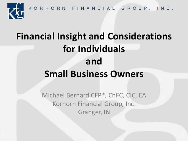 K O R H O R N F I N A N C I A L G R O U P , I N C . Financial Insight and Considerations for Individuals and Small Busines...