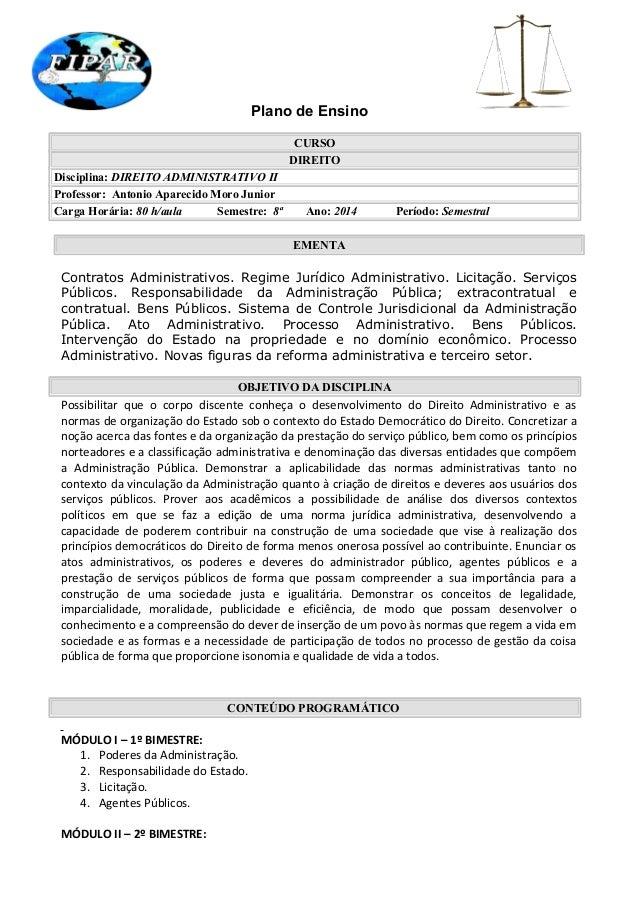 Plano de Ensino CURSO DIREITO Disciplina: DIREITO ADMINISTRATIVO II Professor: Antonio Aparecido Moro Junior Carga Horária...