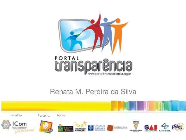 Inciativa: Parceiro: Apoio: Renata M. Pereira da Silva