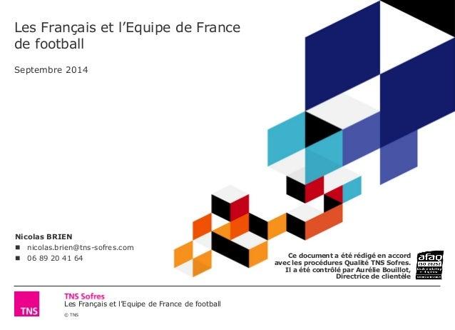 Les Français et l'Equipe de France de football  © TNS  Les Français et l'Equipe de France de football Septembre 2014  Nico...