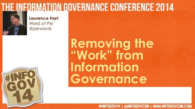 "Laurence Hart  Word of Pie  @piewords  Removing the  ""Work"" from  Information  Governance"