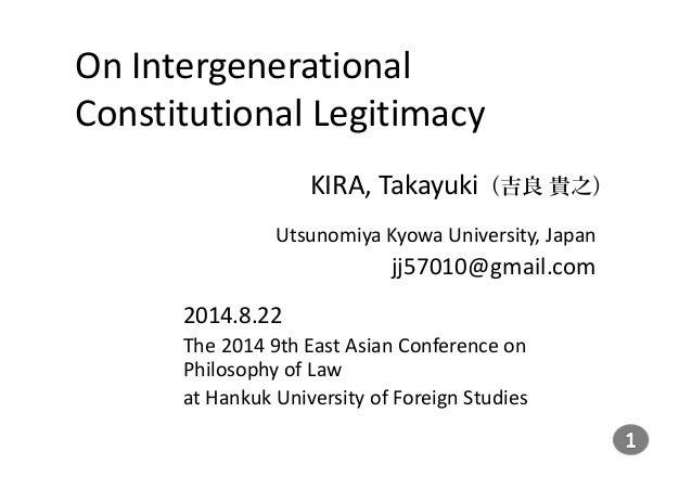 On Intergenerational  Constitutional Legitimacy  KIRA, Takayuki(吉良貴之)  Utsunomiya Kyowa University, Japan  jj57010@gmail.c...