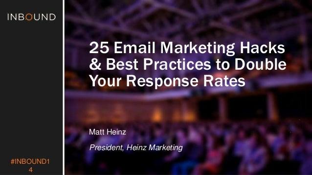 #INBOUND1  4  25 Email Marketing Hacks  & Best Practices to Double  Your Response Rates  Matt Heinz  President, Heinz Mark...