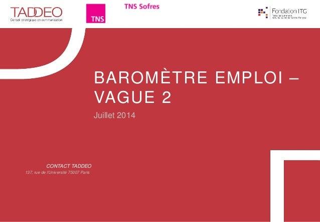 CONTACT TADDEO  137, rue de l'Université 75007 Paris  BAROMÈTRE EMPLOI – VAGUE 2  Juillet 2014