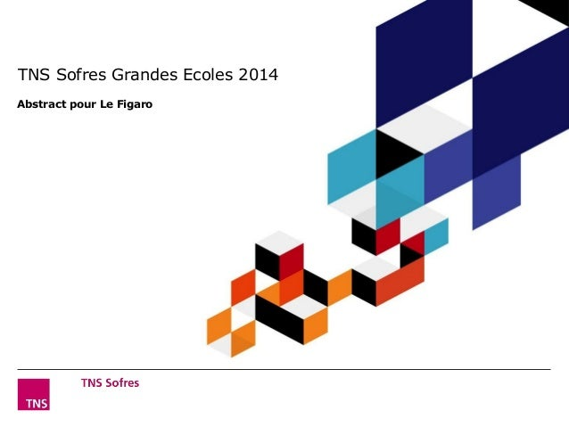 TNS Sofres Grandes Ecoles 2014  Abstract pour Le Figaro  Grandes Ecoles – Edition 2014  ©TNS 2012