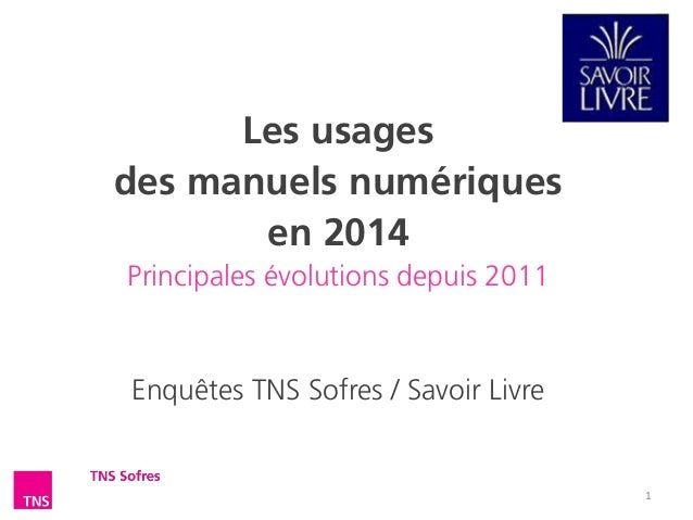 Les usages des manuels numériques en 2014  Principales évolutions depuis 2011  Enquêtes TNS Sofres / Savoir Livre 1