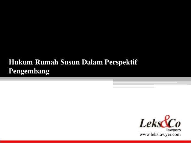 www.lekslawyer.com  Hukum Rumah Susun Dalam Perspektif  Pengembang