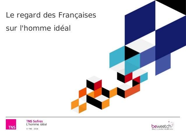 L'homme idéal © TNS 2014 Le regard des Françaises sur l'homme idéal
