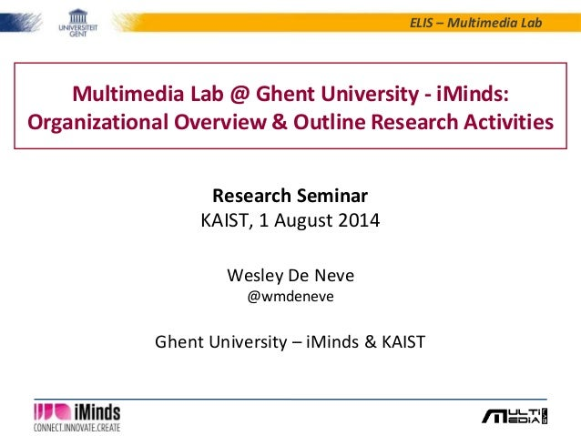 ELIS – Multimedia Lab  Multimedia Lab @ Ghent University - iMinds:  Organizational Overview & Outline Research Activities ...