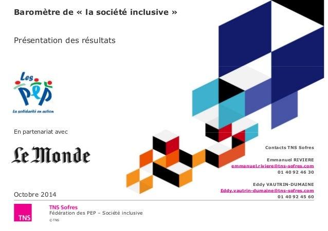 Baromètre de « la société inclusive »  Présentation des résultats  En partenariat avec  Octobre 2014  Fédération des PEP –...