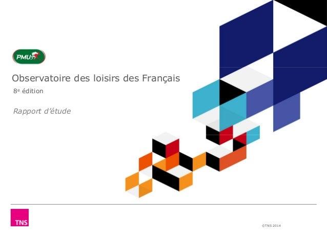 ©TNS 2014  Observatoire des loisirs des Français  8e édition  Rapport d'étude