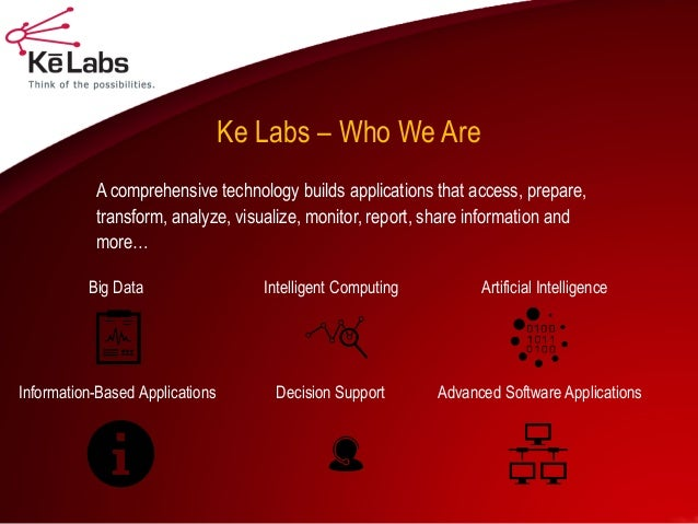 Ke Labs – Who We Are  A comprehensive technology builds applications that access, prepare, transform, analyze, visualize, ...