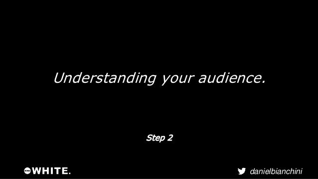 You are the marketer, not  necessarily the intended  danielbianchini  audience.