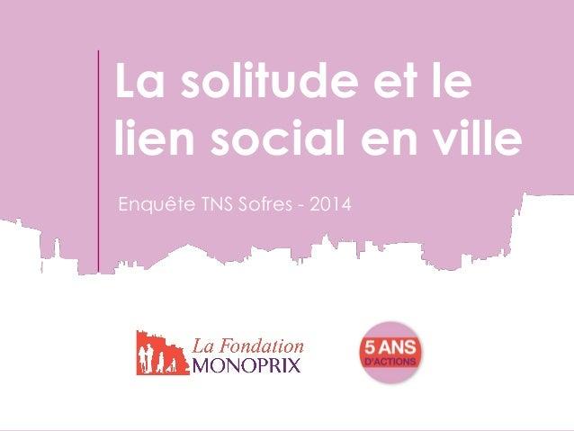 Enquête TNS Sofres - 2014  La solitude et le lien social en ville