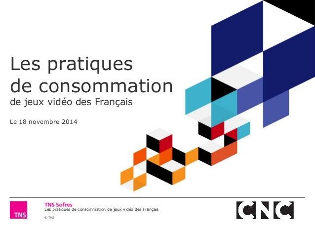 Les pratiques de consommation de jeux vidéo des Français  © TNS  Les pratiques de consommation de jeux vidéo des Français ...