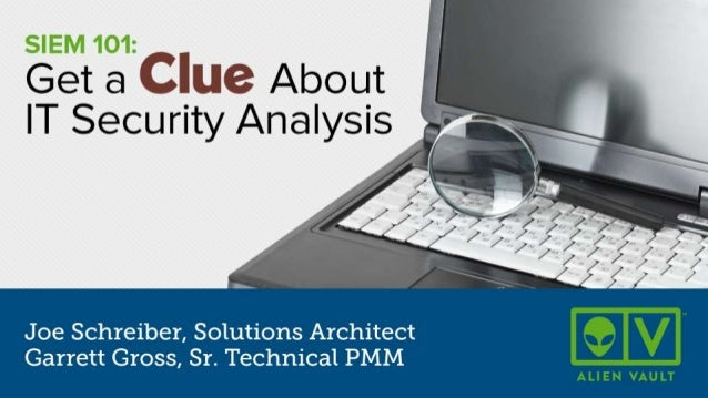 GET A CLUE ABOUT IT  SECURITY ANALYSIS:  SIEM 101  Presenters:  Joe Schreiber, Solutions Architect  Garrett Gross, Sr. Tec...