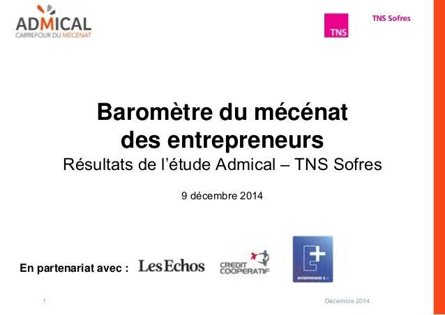 Baromètre du mécénat  des entrepreneurs  Résultats de l'étude Admical – TNS Sofres  9 décembre 2014  En partenariat avec :...
