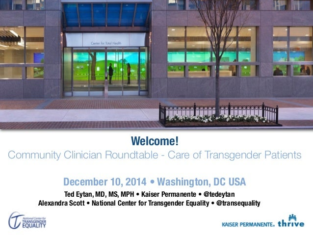 Welcome!  Community Clinician Roundtable - Care of Transgender Patients  December 10, 2014 • Washington, DC USA  Ted Eytan...