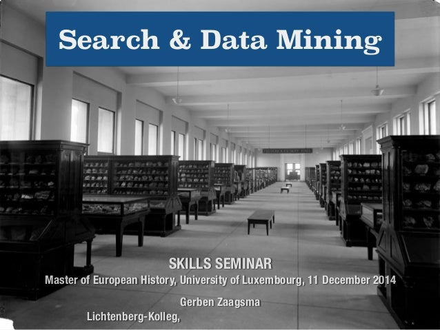 Search & Data Mining  SKILLS SEMINAR  Master of European History, University of Luxembourg, 11 December 2014  Gerben Zaags...