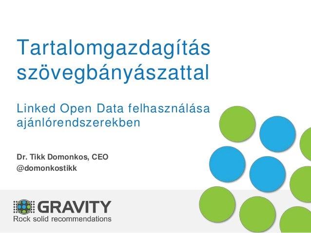 Tartalomgazdagítás szövegbányászattal Linked Open Data felhasználása ajánlórendszerekben Dr. Tikk Domonkos, CEO @domonkost...