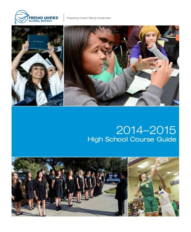 Preparing Career Ready GraduatesFRESNO UNIFIED SCHOOL DISTRICT 2014–2015 High School Course Guide