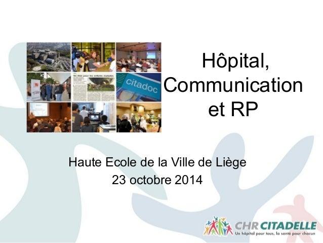 Hôpital, Communication et RP Haute Ecole de la Ville de Liège 23 octobre 2014