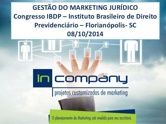 GESTÃO DO MARKETING JURÍDICO Congresso IBDP – Instituto Brasileiro de Direito Previdenciário – Florianópolis- SC 08/10/2014