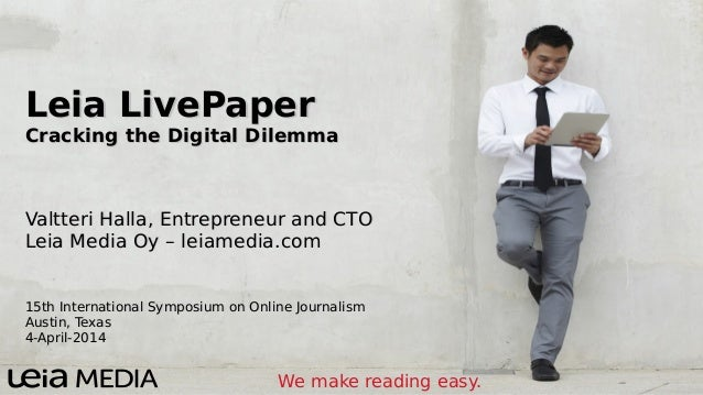 Leia LivePaperLeia LivePaper Cracking the Digital DilemmaCracking the Digital Dilemma Valtteri Halla, Entrepreneur and CTO...