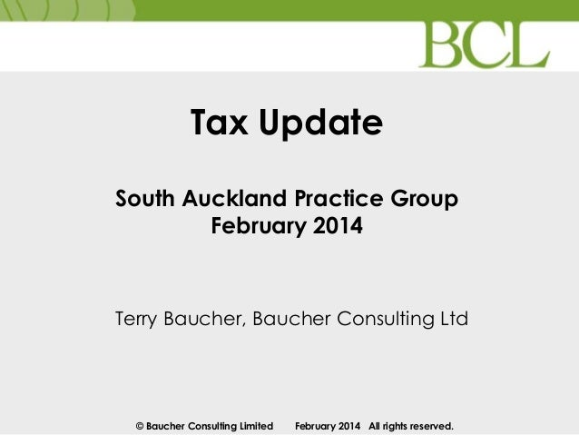 Tax Update South Auckland Practice Group February 2014  Terry Baucher, Baucher Consulting Ltd  © Baucher Consulting Limite...