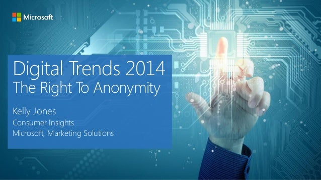 Digital Trends 2014 The Right To Anonymity Kelly Jones Consumer Insights Microsoft, Marketing Solutions