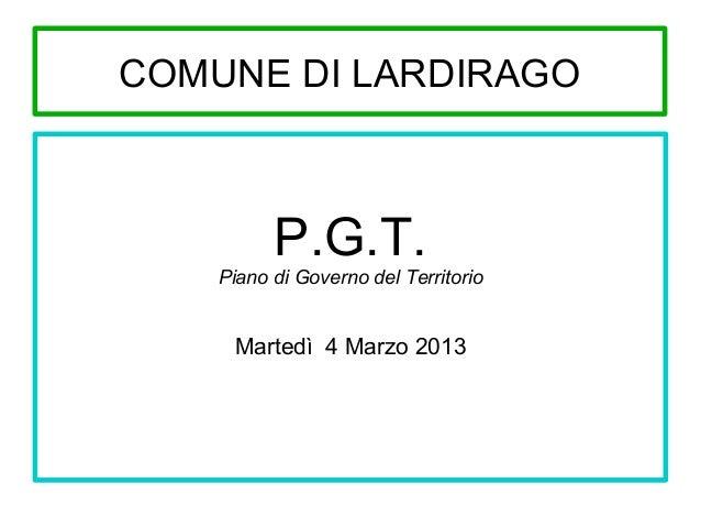 COMUNE DI LARDIRAGO  P.G.T.  Piano di Governo del Territorio  Martedì 4 Marzo 2013