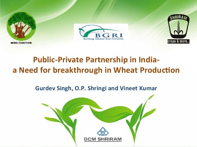 Public-­‐Private	   Partnership	   in	   India-­‐	    a	   Need	   for	   breakthrough	   in	   Wheat	   Produc:on	    	...