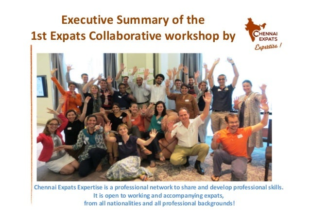 Executive Summary of the 1st Expats Collaborative workshop by Chennai Expats Expertise is a professional network to share ...