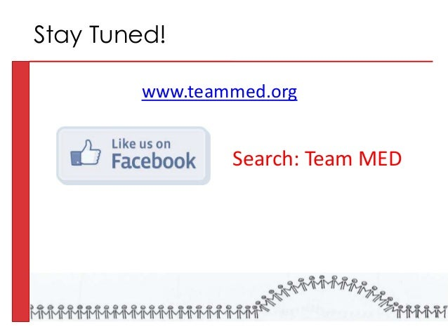 www.teammed.org Stay Tuned! Search: Team MED