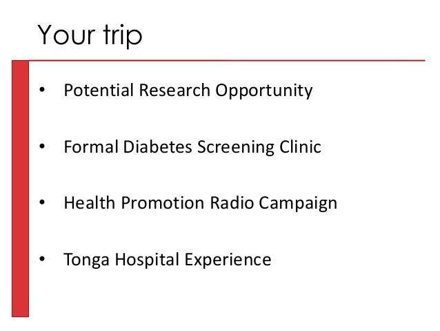 • Potential Research Opportunity • Formal Diabetes Screening Clinic • Health Promotion Radio Campaign • Tonga Hospital Exp...