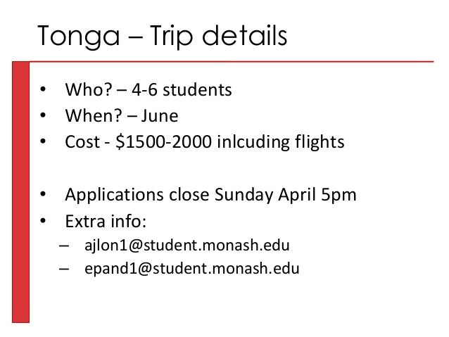 • Who? – 4-6 students • When? – June • Cost - $1500-2000 inlcuding flights • Applications close Sunday April 5pm • Extra i...