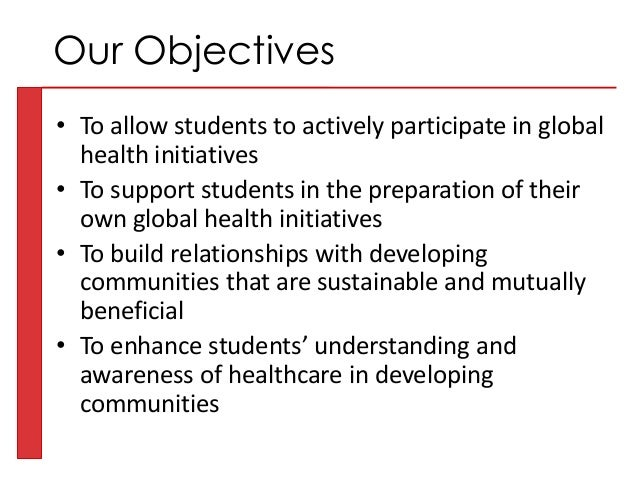 • To allow students to actively participate in global health initiatives • To support students in the preparation of their...