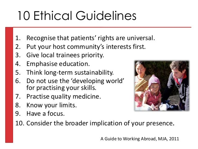 1. Recognise that patients' rights are universal. 2. Put your host community's interests first. 3. Give local trainees pri...