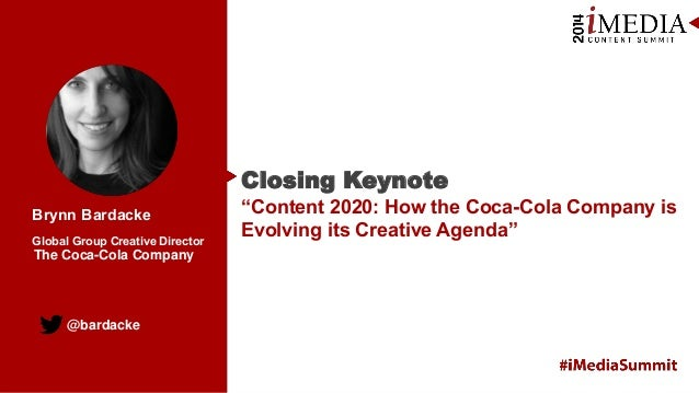 "Closing Keynote Brynn Bardacke Global Group Creative Director  The Coca-Cola Company  @bardacke  ""Content 2020: How the Co..."