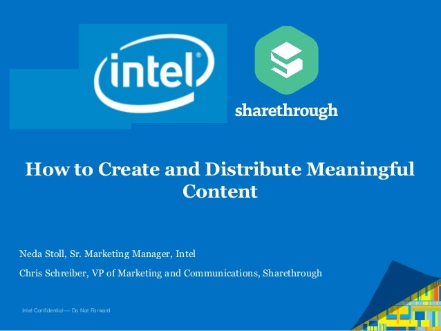 How to Create and Distribute Meaningful Content  Neda Stoll, Sr. Marketing Manager, Intel Chris Schreiber, VP of Marketing...