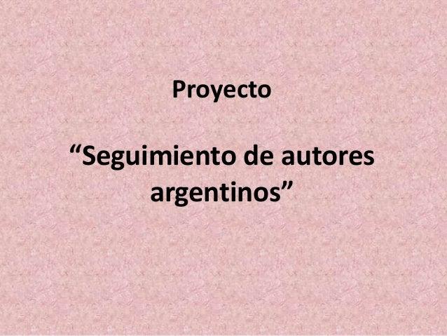 """Proyecto  """"Seguimiento de autores  argentinos"""""""