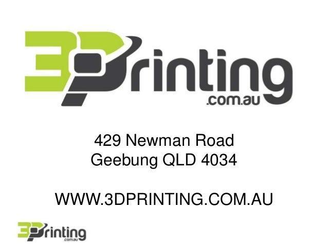 429 Newman Road  Geebung QLD 4034  WWW.3DPRINTING.COM.AU