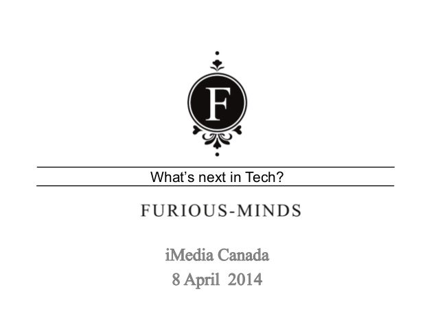 What's next in Tech? iMedia Canada 8 April 2014