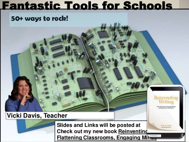 Fantastic Tools for Schools  50+ ways to rock!  Vicki Davis, Teacher  Slides and Links will be posted at  Check out my new...